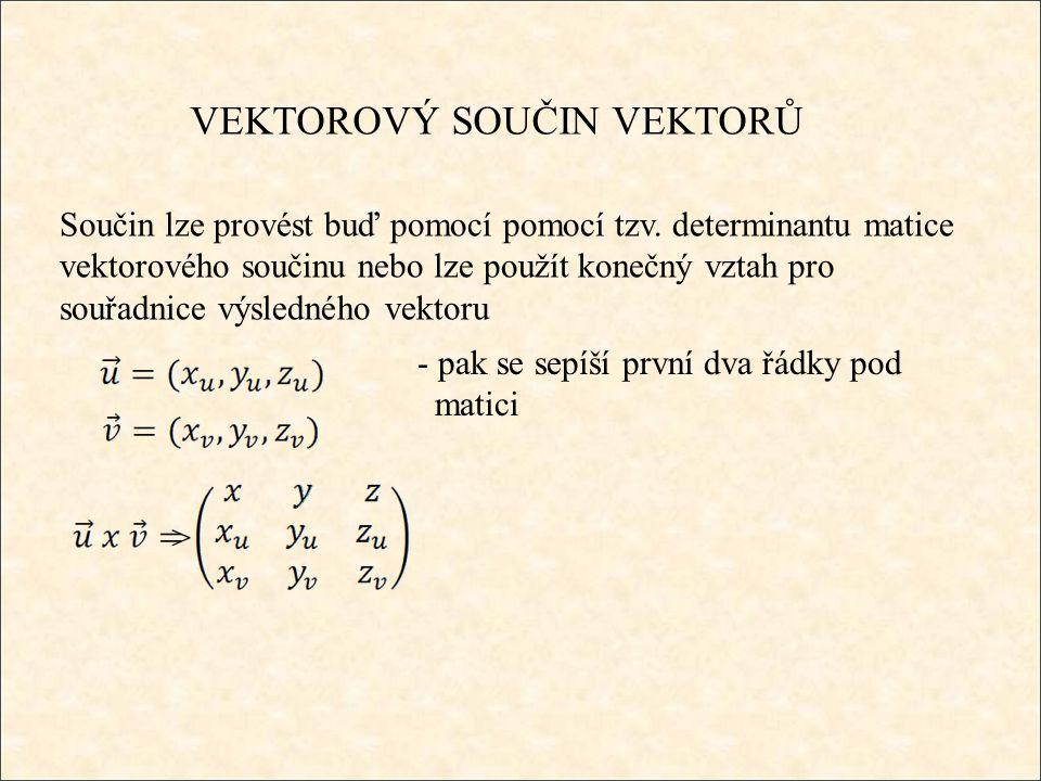 VEKTOROVÝ SOUČIN VEKTORŮ - pak se sepíší první dva řádky pod matici > Součin lze provést buď pomocí pomocí tzv.