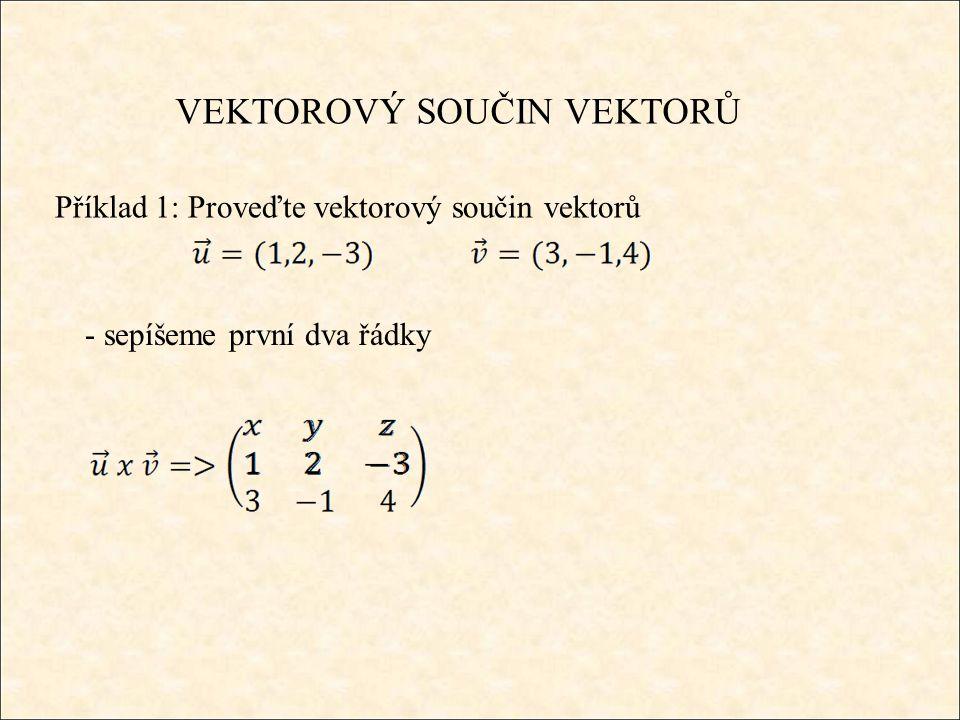 VEKTOROVÝ SOUČIN VEKTORŮ Příklad 1: Proveďte vektorový součin vektorů - sepíšeme první dva řádky