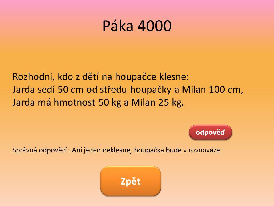 Páka 4000 Rozhodni, kdo z dětí na houpačce klesne: Jarda sedí 50 cm od středu houpačky a Milan 100 cm, Jarda má hmotnost 50 kg a Milan 25 kg. odpověď