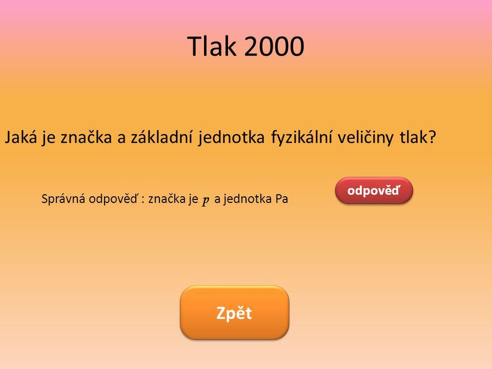 Tlak 2000 Jaká je značka a základní jednotka fyzikální veličiny tlak? odpověď Správná odpověď : značka je p a jednotka Pa Zpět