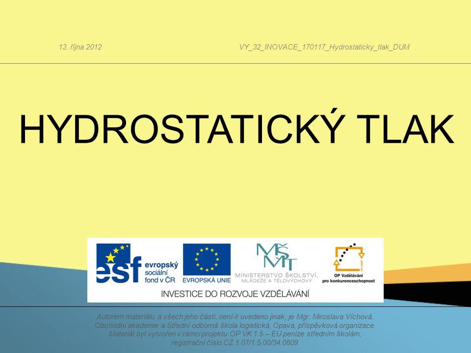 Hydrostatický tlak Napadne vás, kde se v praxi tohoto poznatku využívá.
