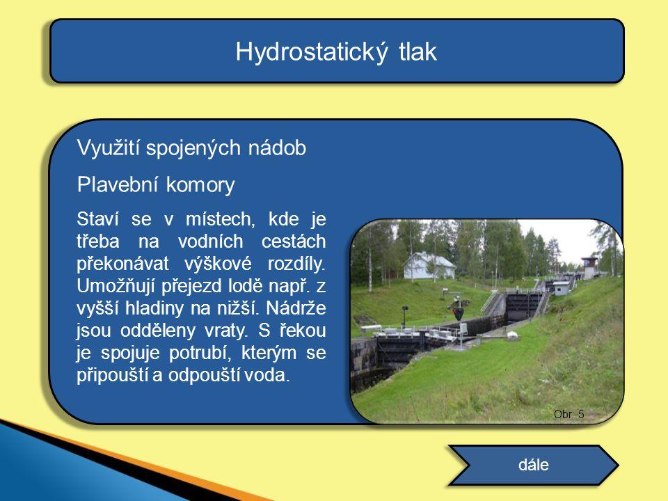Hydrostatický tlak Využití spojených nádob Plavební komory Staví se v místech, kde je třeba na vodních cestách překonávat výškové rozdíly. Umožňují př