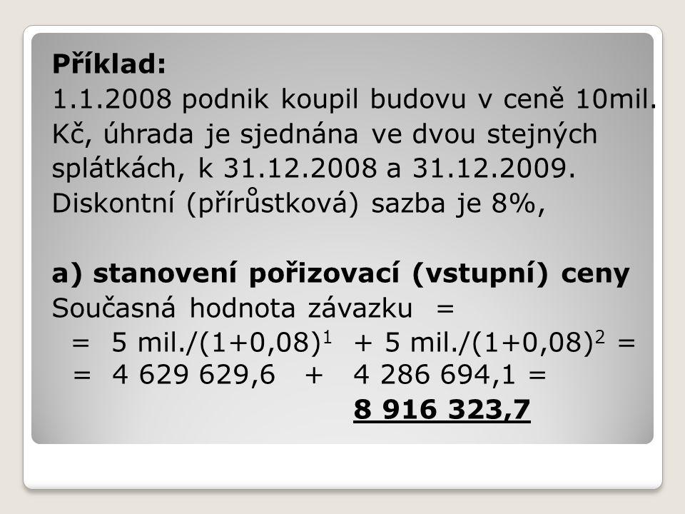 Příklad: 1.1.2008 podnik koupil budovu v ceně 10mil. Kč, úhrada je sjednána ve dvou stejných splátkách, k 31.12.2008 a 31.12.2009. Diskontní (přírůstk