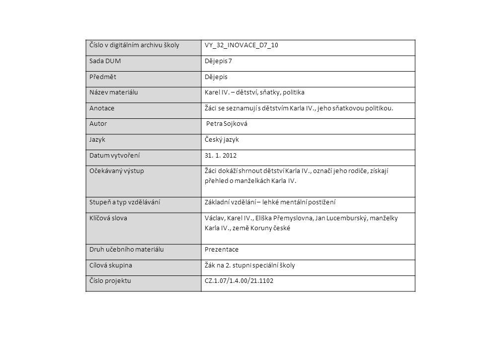 Číslo v digitálním archivu školyVY_32_INOVACE_D7_10 Sada DUMDějepis 7 PředmětDějepis Název materiáluKarel IV. – dětství, sňatky, politika AnotaceŽáci