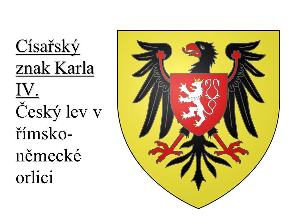 Císařský znak Karla IV. Císařský znak Karla IV. Český lev v římsko- německé orlici