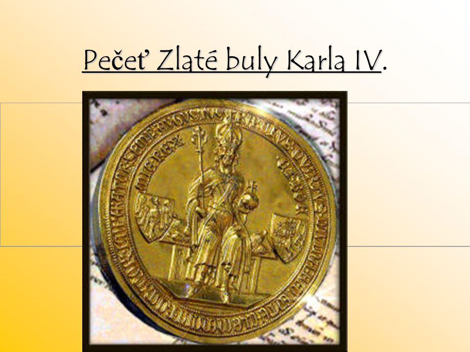 Pe č e ť Zlaté buly Karla IV Pe č e ť Zlaté buly Karla IV.