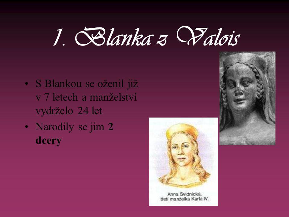 1. Blanka z Valois •S Blankou se oženil již v 7 letech a manželství vydrželo 24 let •Narodily se jim 2 dcery