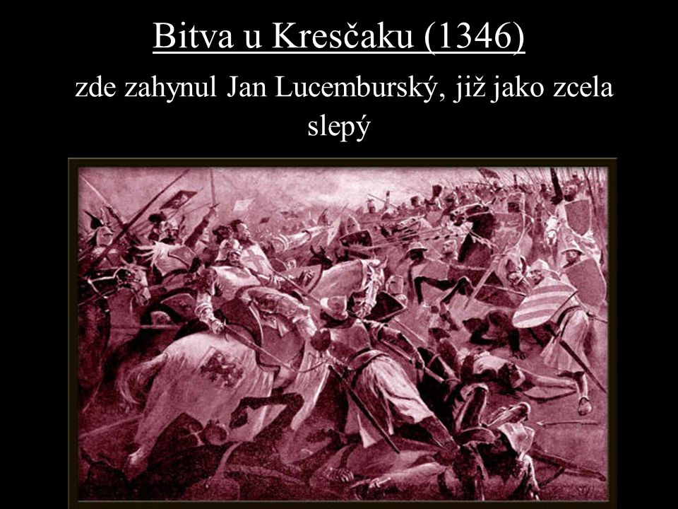 Bitva u Kresčaku (1346) zde zahynul Jan Lucemburský, již jako zcela slepý