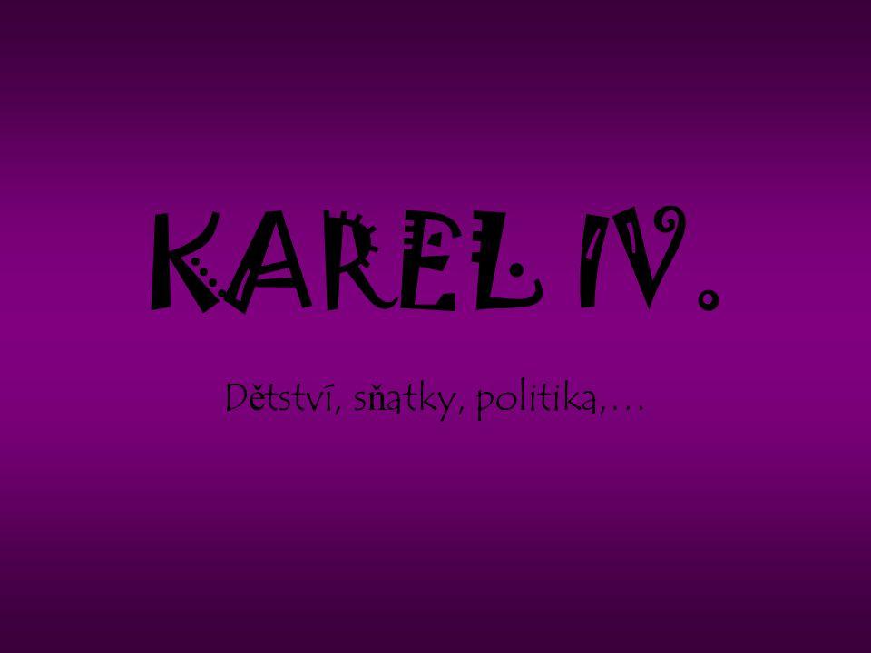 S ň atky z rozumu •Karel IV.
