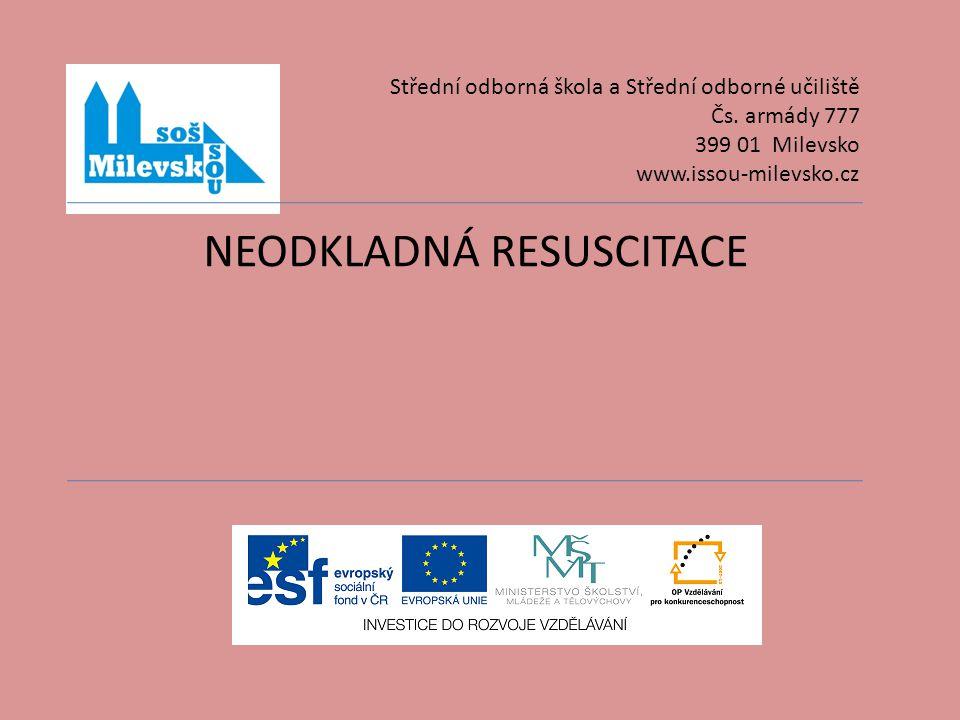 NEODKLADNÁ RESUSCITACE Střední odborná škola a Střední odborné učiliště Čs. armády 777 399 01 Milevsko www.issou-milevsko.cz
