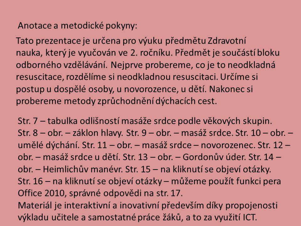 Anotace a metodické pokyny: Tato prezentace je určena pro výuku předmětu Zdravotní nauka, který je vyučován ve 2. ročníku. Předmět je součástí bloku o