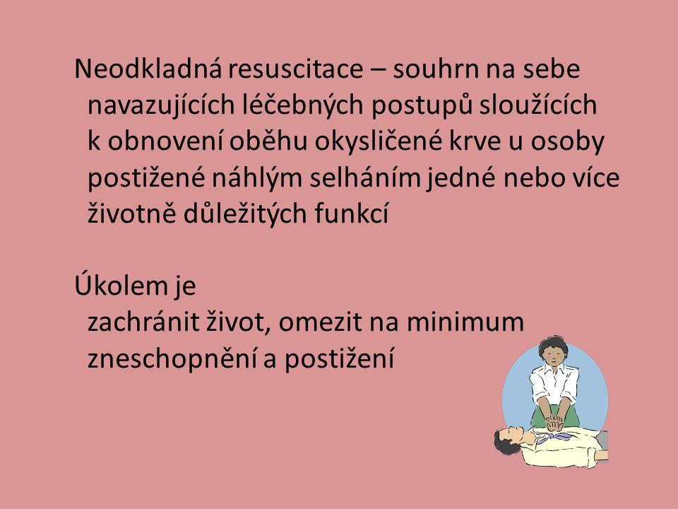 Neodkladná resuscitace – souhrn na sebe navazujících léčebných postupů sloužících k obnovení oběhu okysličené krve u osoby postižené náhlým selháním j