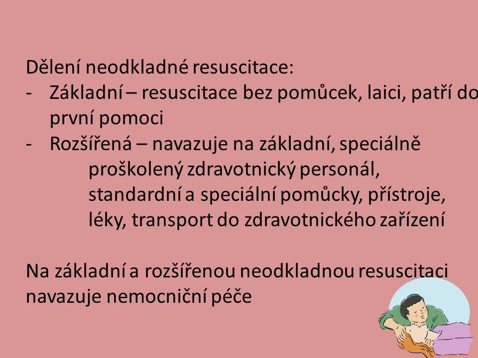 Dělení neodkladné resuscitace: -Základní – resuscitace bez pomůcek, laici, patří do první pomoci -Rozšířená – navazuje na základní, speciálně proškole