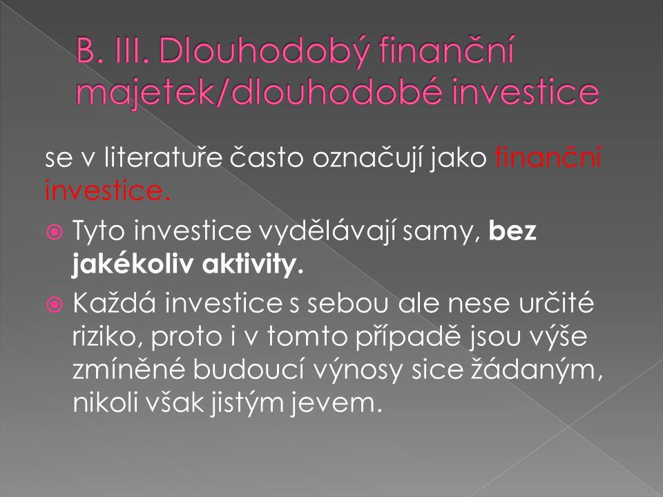 se v literatuře často označují jako finanční investice.  Tyto investice vydělávají samy, bez jakékoliv aktivity.  Každá investice s sebou ale nese u