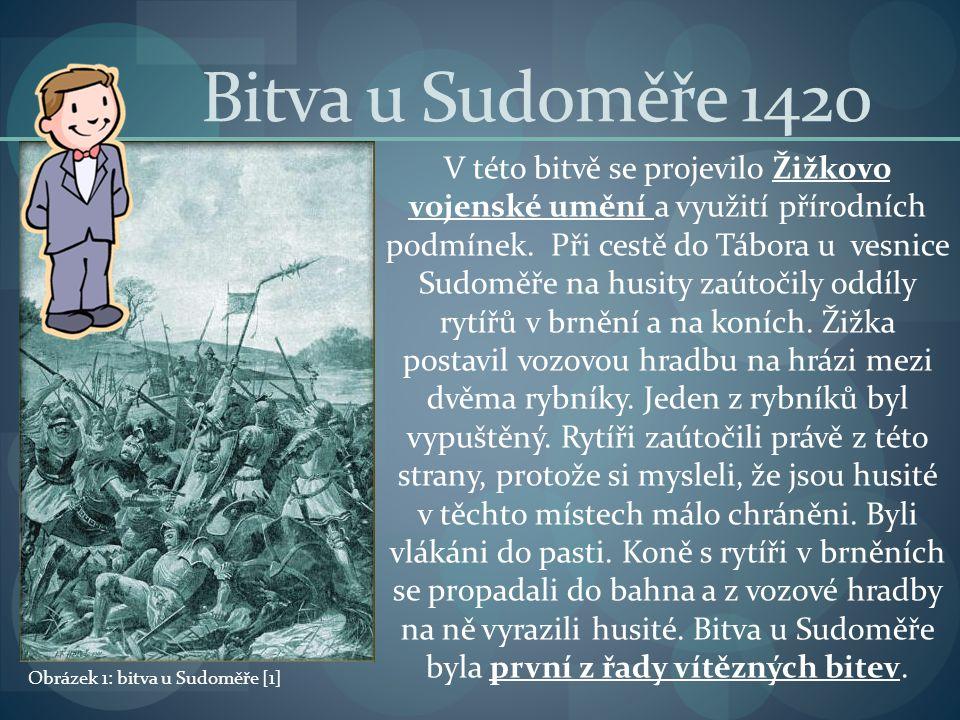 Bitva u Sudoměře 1420 V této bitvě se projevilo Žižkovo vojenské umění a využití přírodních podmínek. Při cestě do Tábora u vesnice Sudoměře na husity
