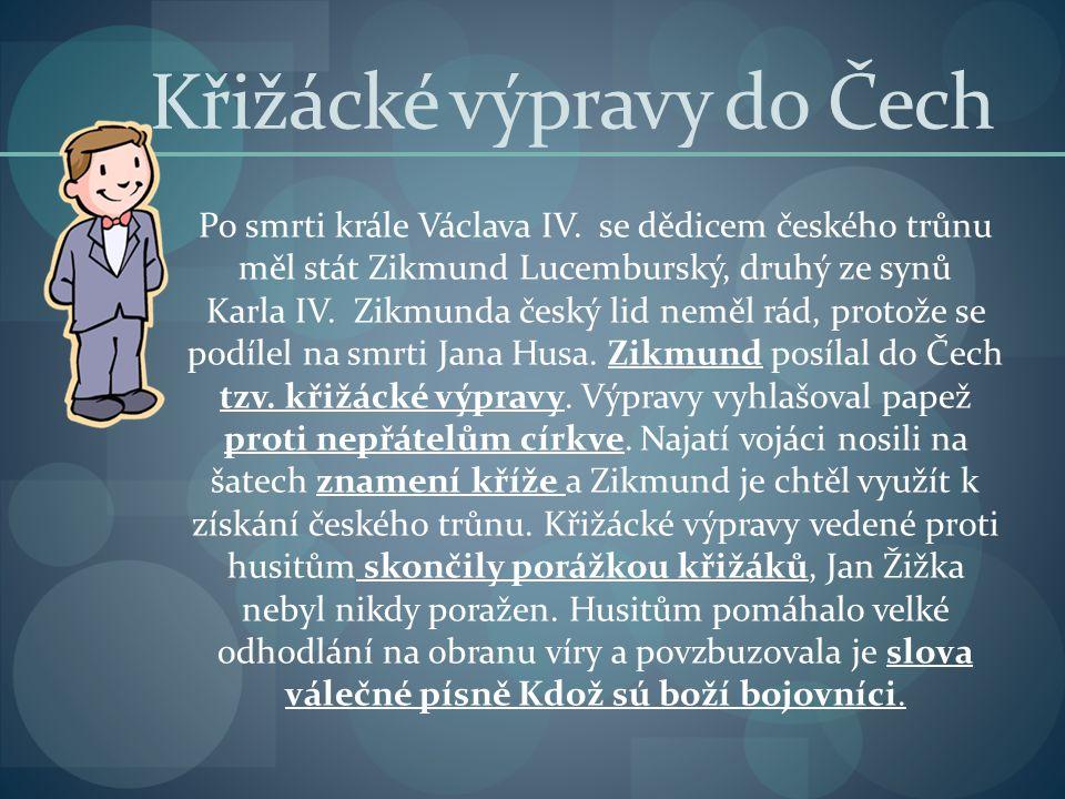 Křižácké výpravy do Čech Po smrti krále Václava IV. se dědicem českého trůnu měl stát Zikmund Lucemburský, druhý ze synů Karla IV. Zikmunda český lid