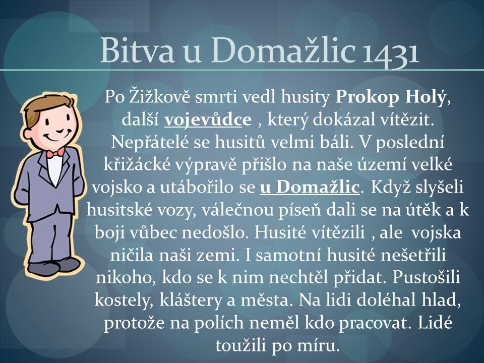 Bitva u Domažlic 1431 Po Žižkově smrti vedl husity Prokop Holý, další vojevůdce, který dokázal vítězit. Nepřátelé se husitů velmi báli. V poslední kři