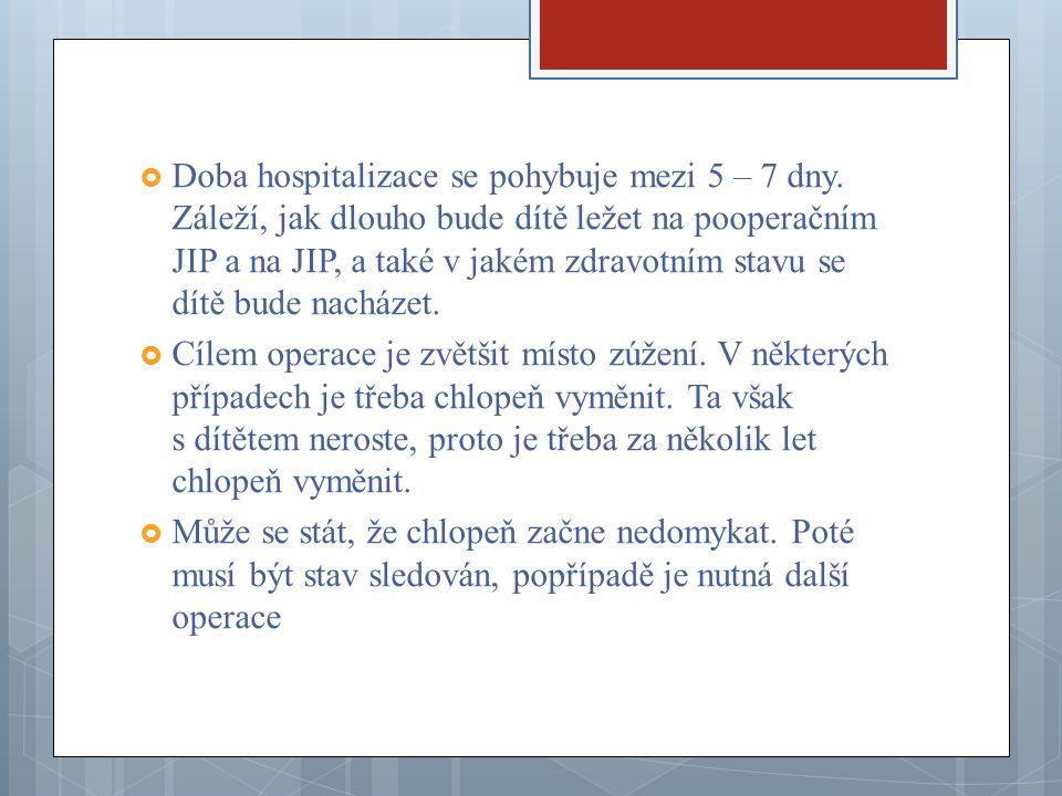  Doba hospitalizace se pohybuje mezi 5 – 7 dny. Záleží, jak dlouho bude dítě ležet na pooperačním JIP a na JIP, a také v jakém zdravotním stavu se dí