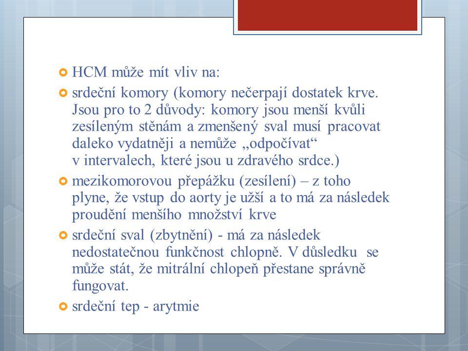  HCM může mít vliv na:  srdeční komory (komory nečerpají dostatek krve. Jsou pro to 2 důvody: komory jsou menší kvůli zesíleným stěnám a zmenšený sv