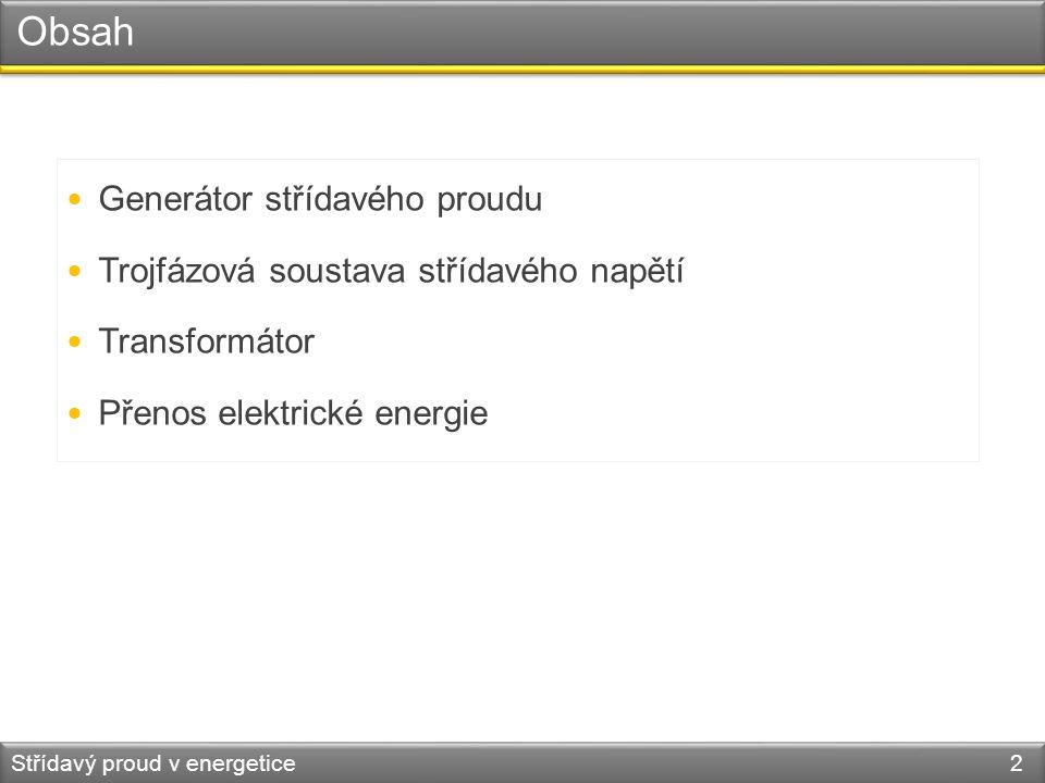Obsah  Generátor střídavého proudu  Trojfázová soustava střídavého napětí  Transformátor  Přenos elektrické energie Střídavý proud v energetice 2
