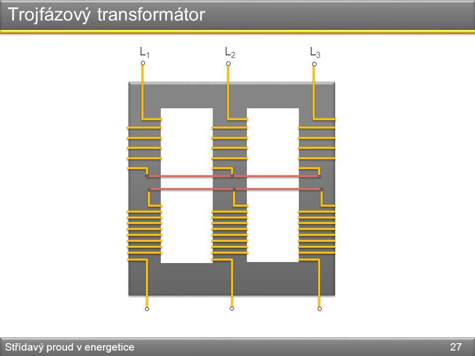 Trojfázový transformátor Střídavý proud v energetice 27 L1L1 L2L2 L3L3