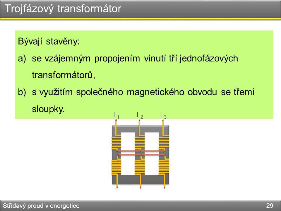 Trojfázový transformátor Střídavý proud v energetice 29 Bývají stavěny: a)se vzájemným propojením vinutí tří jednofázových transformátorů, b)s využití