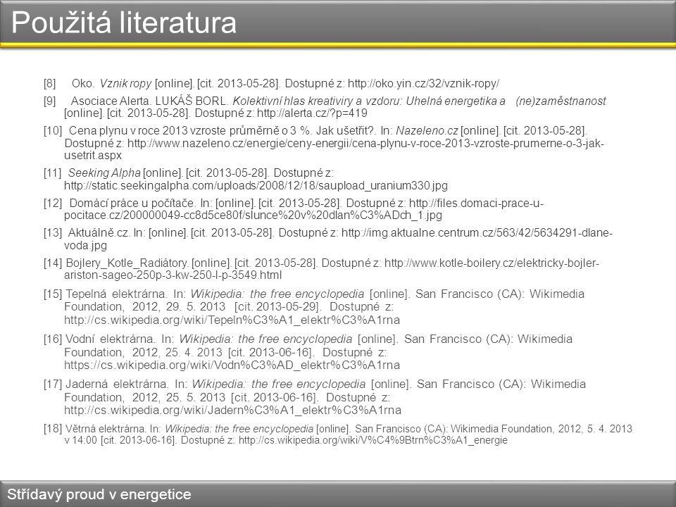 Použitá literatura [8] Oko. Vznik ropy [online]. [cit. 2013-05-28]. Dostupné z: http://oko.yin.cz/32/vznik-ropy/ [9] Asociace Alerta. LUKÁŠ BORL. Kole