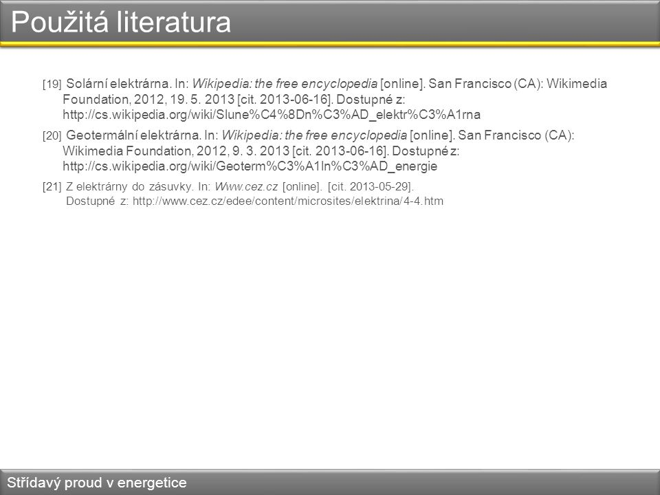 Použitá literatura [19] Solární elektrárna. In: Wikipedia: the free encyclopedia [online]. San Francisco (CA): Wikimedia Foundation, 2012, 19. 5. 2013