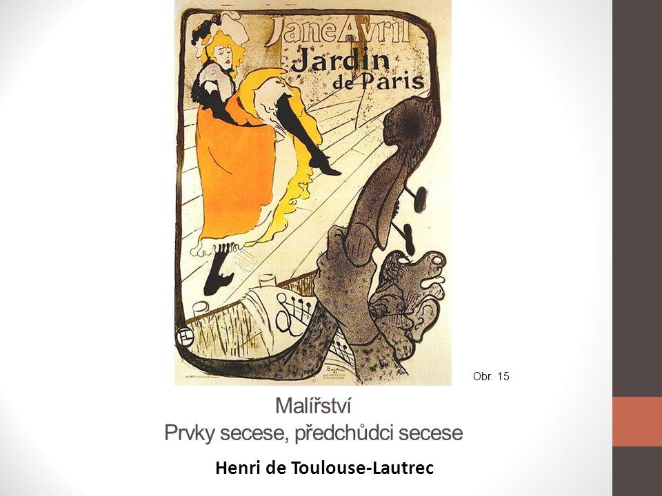 Malířství Prvky secese, předchůdci secese Henri de Toulouse-Lautrec Obr. 15