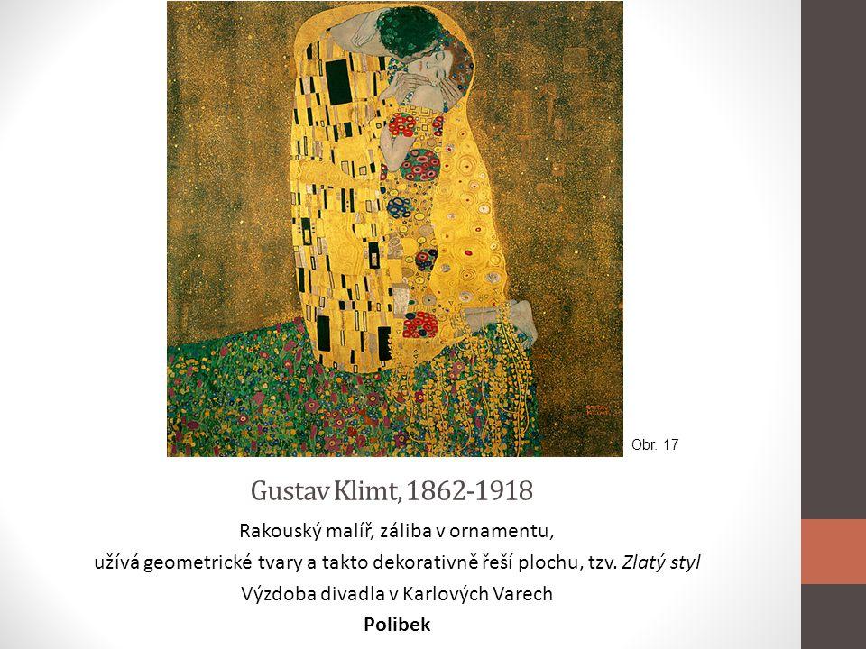 Gustav Klimt, 1862-1918 Rakouský malíř, záliba v ornamentu, užívá geometrické tvary a takto dekorativně řeší plochu, tzv. Zlatý styl Výzdoba divadla v