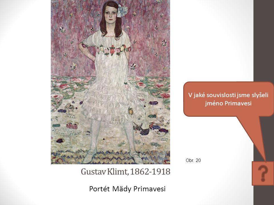 Gustav Klimt, 1862-1918 Portét Mädy Primavesi V jaké souvislosti jsme slyšeli jméno Primavesi Obr. 20