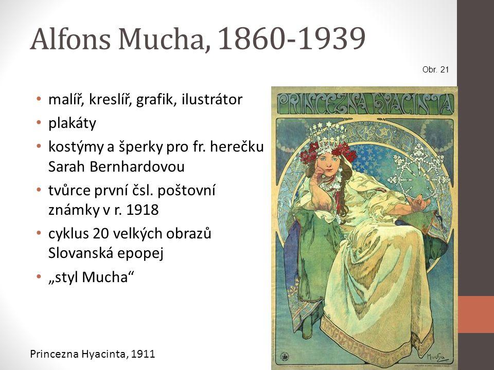 Alfons Mucha, 1860-1939 • malíř, kreslíř, grafik, ilustrátor • plakáty • kostýmy a šperky pro fr. herečku Sarah Bernhardovou • tvůrce první čsl. pošto