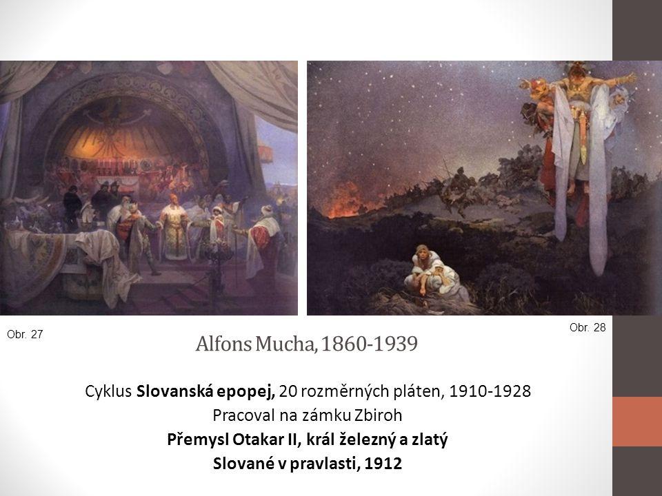Alfons Mucha, 1860-1939 Cyklus Slovanská epopej, 20 rozměrných pláten, 1910-1928 Pracoval na zámku Zbiroh Přemysl Otakar II, král železný a zlatý Slov