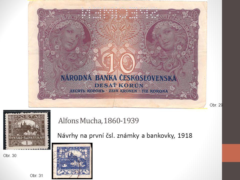 Alfons Mucha, 1860-1939 Návrhy na první čsl. známky a bankovky, 1918 Obr. 29 Obr. 30 Obr. 31