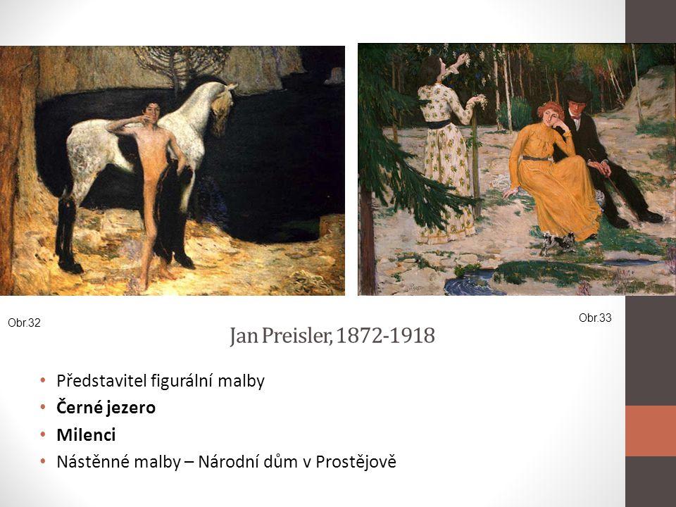Jan Preisler, 1872-1918 • Představitel figurální malby • Černé jezero • Milenci • Nástěnné malby – Národní dům v Prostějově Obr.32 Obr.33