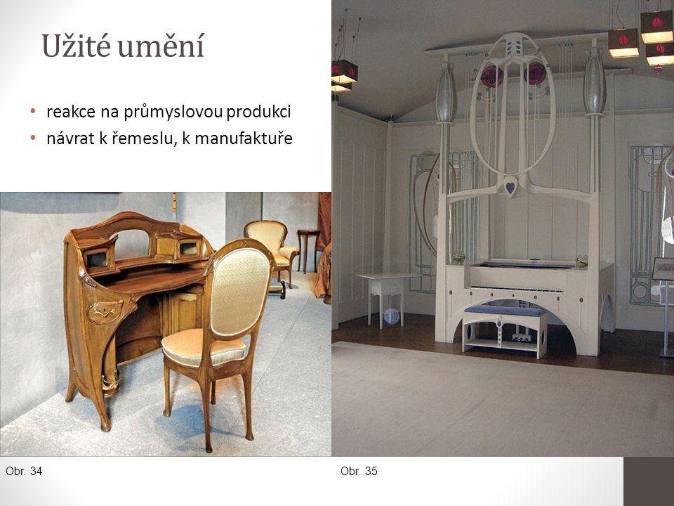 Užité umění • reakce na průmyslovou produkci • návrat k řemeslu, k manufaktuře Obr. 34 Obr. 35