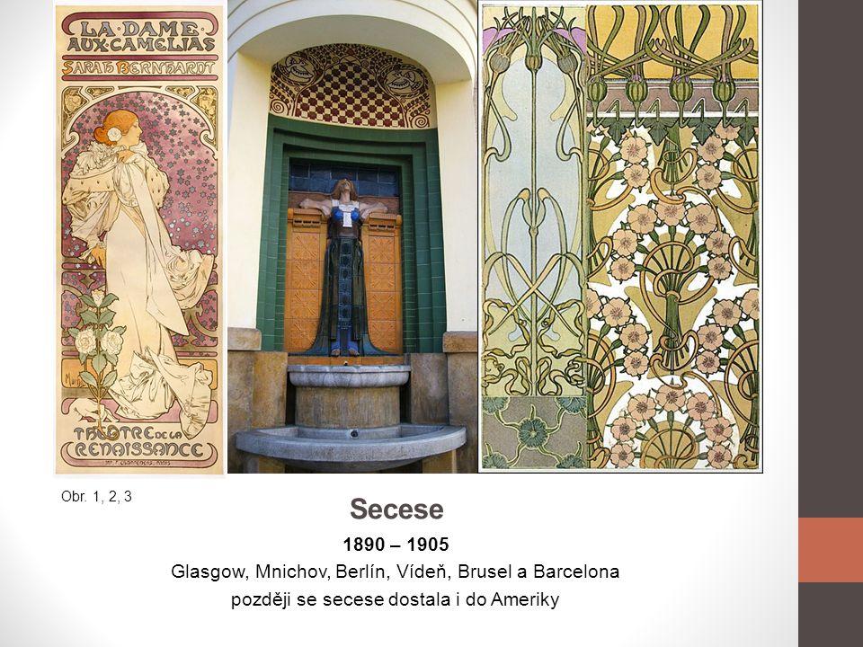 Secese 1890 – 1905 Glasgow, Mnichov, Berlín, Vídeň, Brusel a Barcelona později se secese dostala i do Ameriky Obr. 1, 2, 3