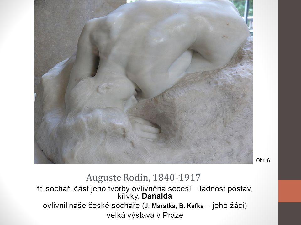 fr. sochař, část jeho tvorby ovlivněna secesí – ladnost postav, křivky, Danaida ovlivnil naše české sochaře ( J. Mařatka, B. Kafka – jeho žáci) velká