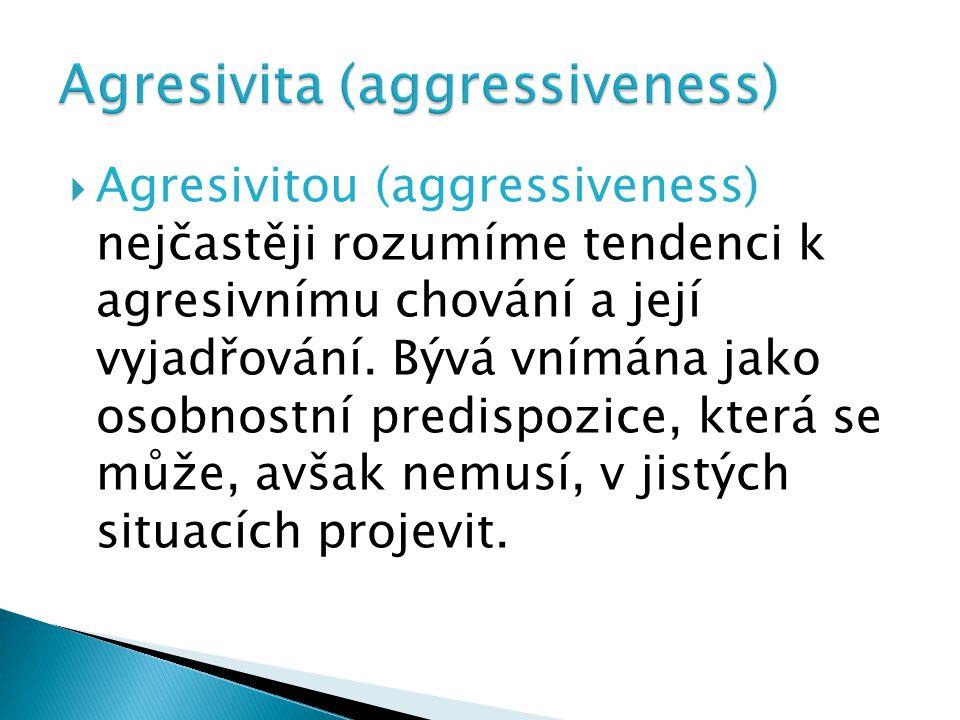  Agresivitou (aggressiveness) nejčastěji rozumíme tendenci k agresivnímu chování a její vyjadřování. Bývá vnímána jako osobnostní predispozice, která