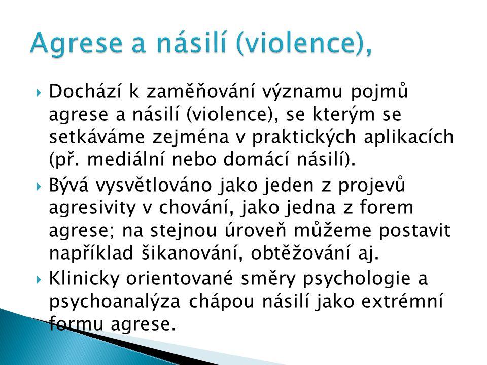  Dochází k zaměňování významu pojmů agrese a násilí (violence), se kterým se setkáváme zejména v praktických aplikacích (př. mediální nebo domácí nás
