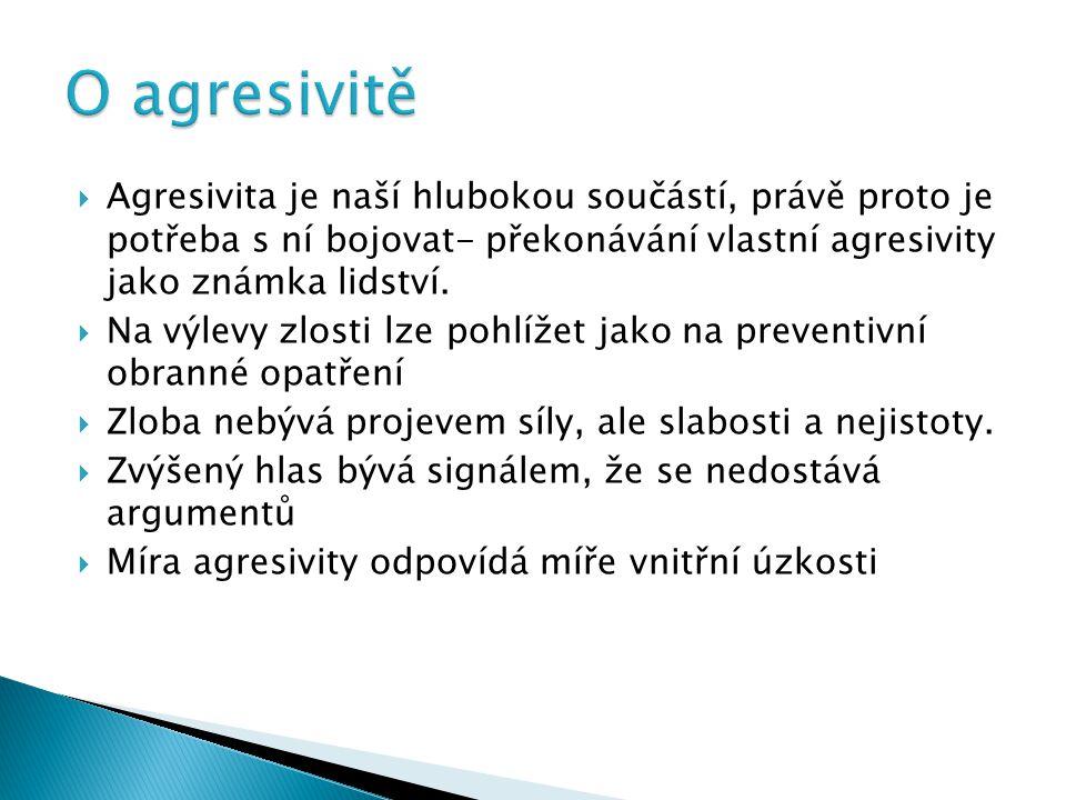  Agresivita je naší hlubokou součástí, právě proto je potřeba s ní bojovat- překonávání vlastní agresivity jako známka lidství.  Na výlevy zlosti lz