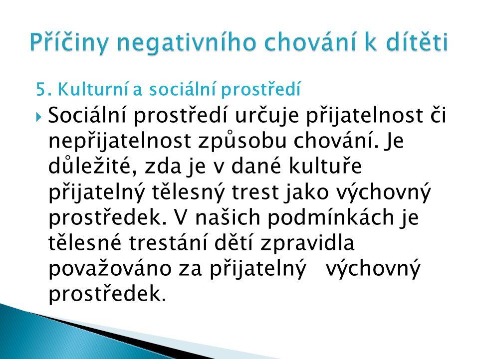 5. Kulturní a sociální prostředí  Sociální prostředí určuje přijatelnost či nepřijatelnost způsobu chování. Je důležité, zda je v dané kultuře přijat