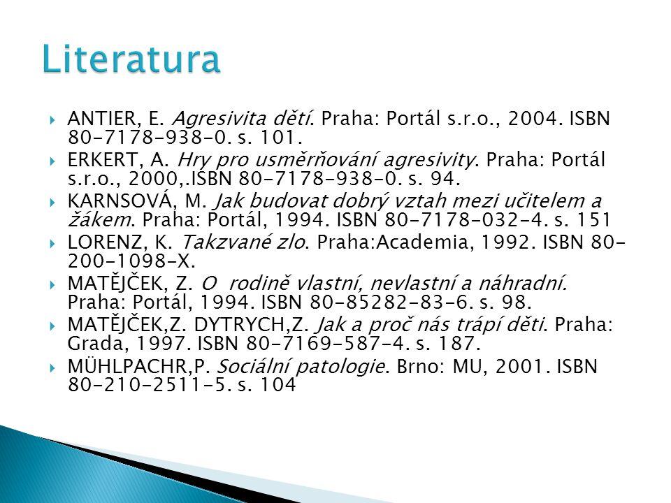  ANTIER, E. Agresivita dětí. Praha: Portál s.r.o., 2004. ISBN 80-7178-938-0. s. 101.  ERKERT, A. Hry pro usměrňování agresivity. Praha: Portál s.r.o