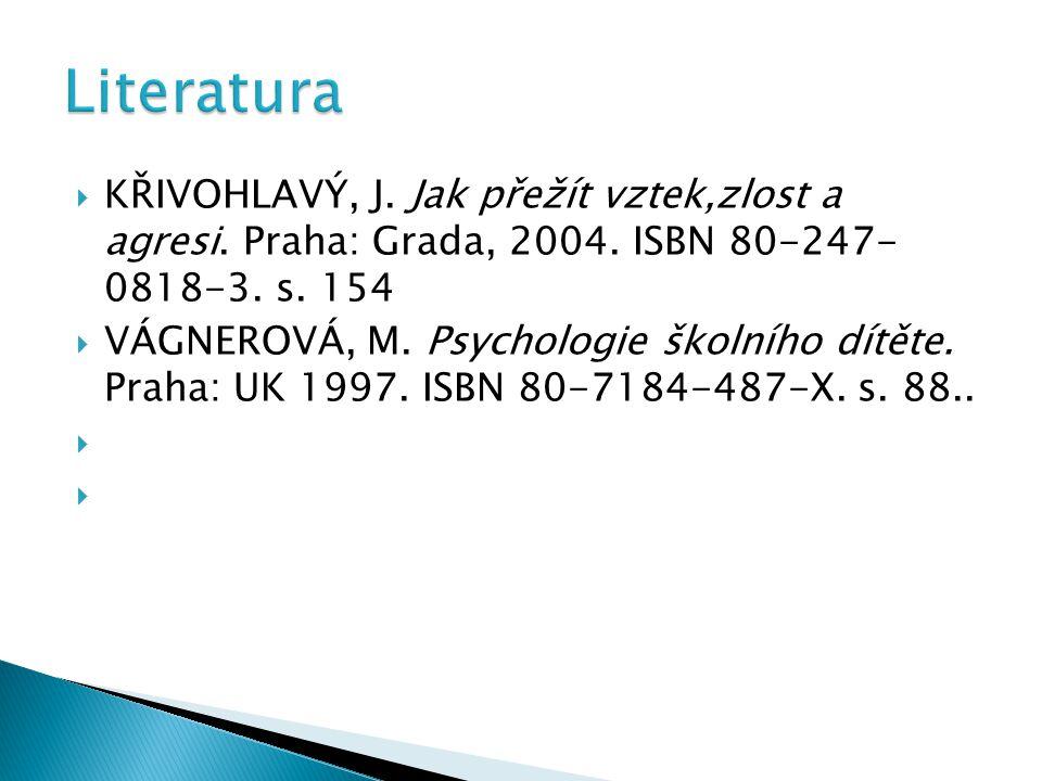  KŘIVOHLAVÝ, J. Jak přežít vztek,zlost a agresi. Praha: Grada, 2004. ISBN 80-247- 0818-3. s. 154  VÁGNEROVÁ, M. Psychologie školního dítěte. Praha: