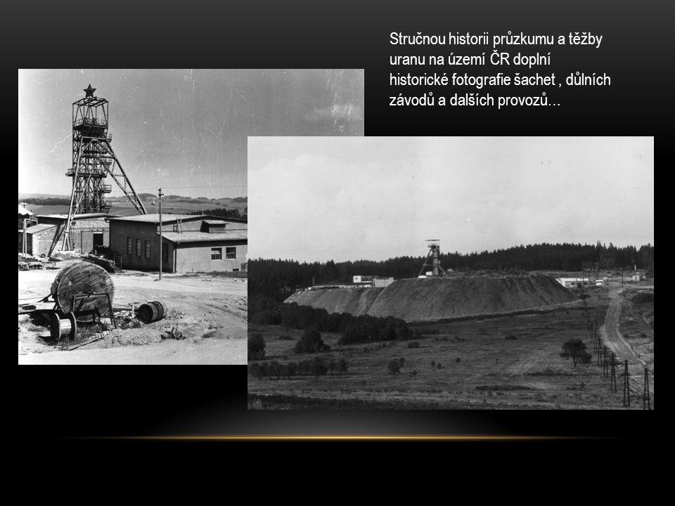 Stručnou historii průzkumu a těžby uranu na území ČR doplní historické fotografie šachet, důlních závodů a dalších provozů…