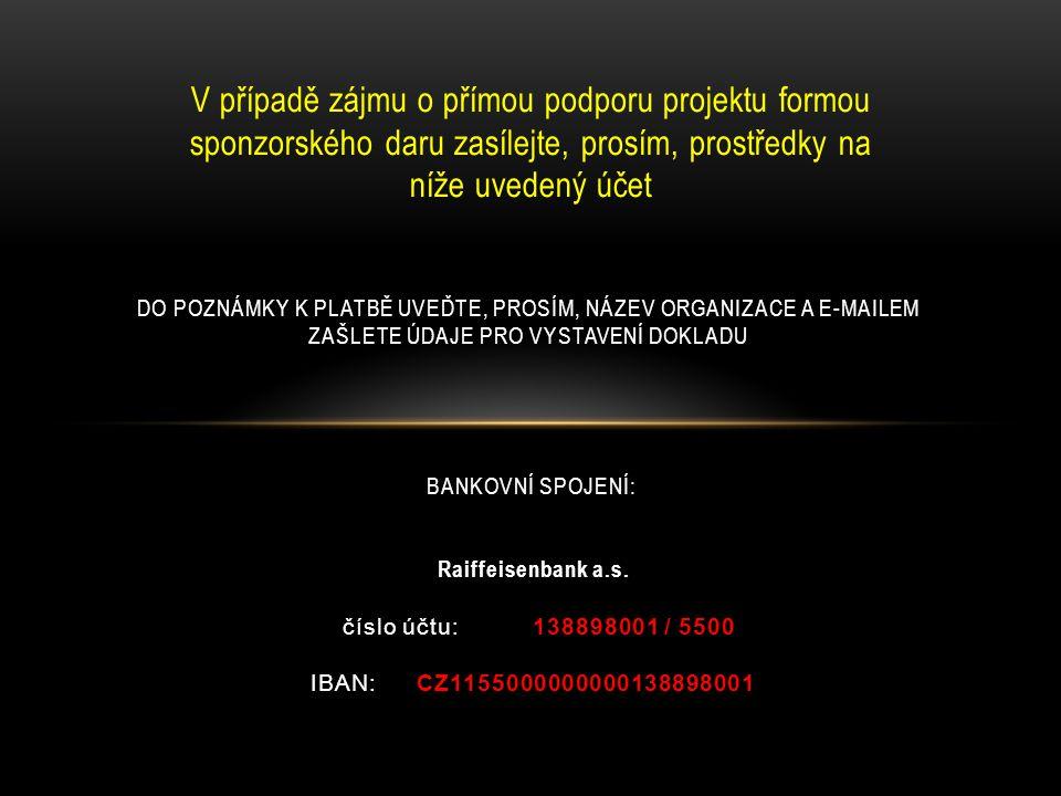 V případě zájmu o přímou podporu projektu formou sponzorského daru zasílejte, prosím, prostředky na níže uvedený účet BANKOVNÍ SPOJENÍ: Raiffeisenbank