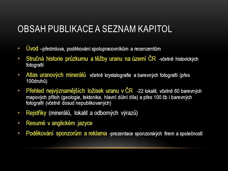 OBSAH PUBLIKACE A SEZNAM KAPITOL • Úvod –předmluva, poděkování spolupracovníkům a recenzentům • Stručná historie průzkumu a těžby uranu na území ČR -v