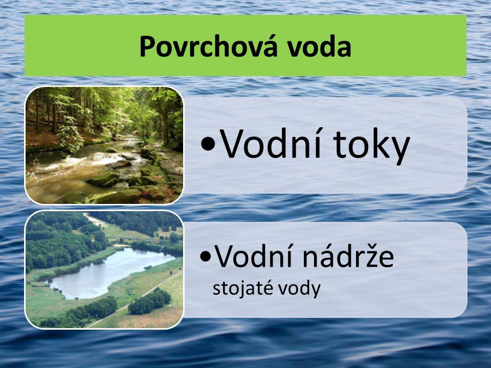 Povrchová voda •Vodní toky •Vodní nádrže stojaté vody