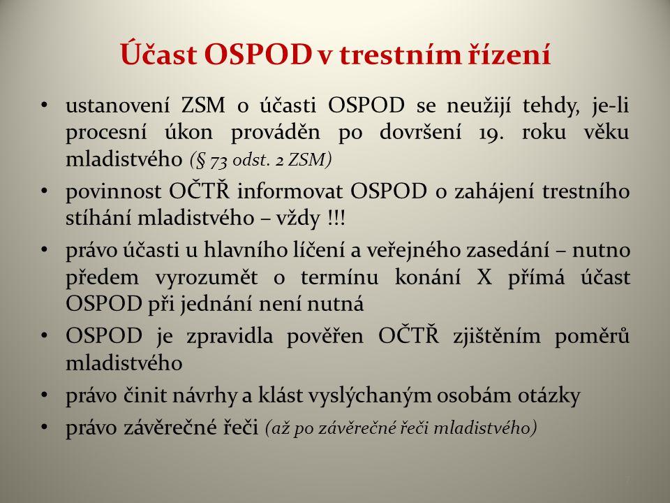 Účast OSPOD v trestním řízení • ustanovení ZSM o účasti OSPOD se neužijí tehdy, je-li procesní úkon prováděn po dovršení 19. roku věku mladistvého (§