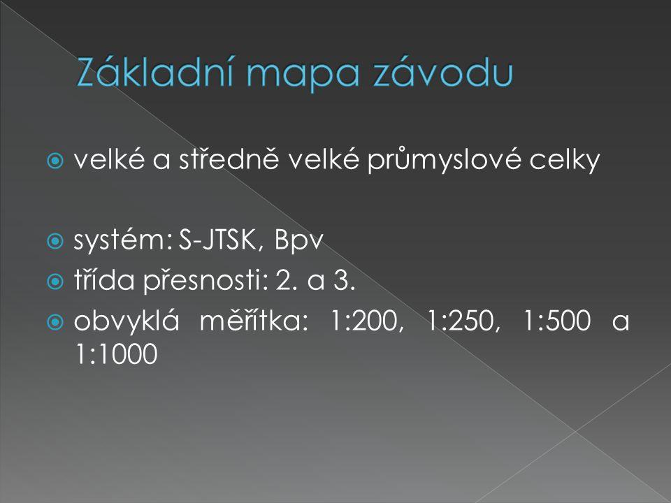  velké a středně velké průmyslové celky  systém: S-JTSK, Bpv  třída přesnosti: 2. a 3.  obvyklá měřítka: 1:200, 1:250, 1:500 a 1:1000